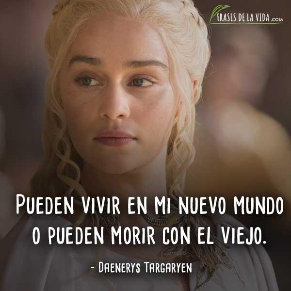 Frases de Daenerys Targaryen, Pueden vivir en mi nuevo mundo o pueden morir con el viejo.