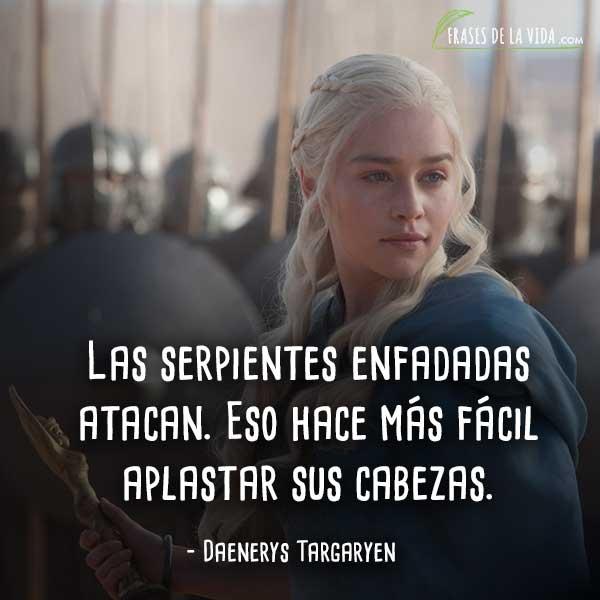 Frases de Daenerys Targaryen, Las serpientes enfadadas atacan. Eso hace más fácil aplastar sus cabezas.