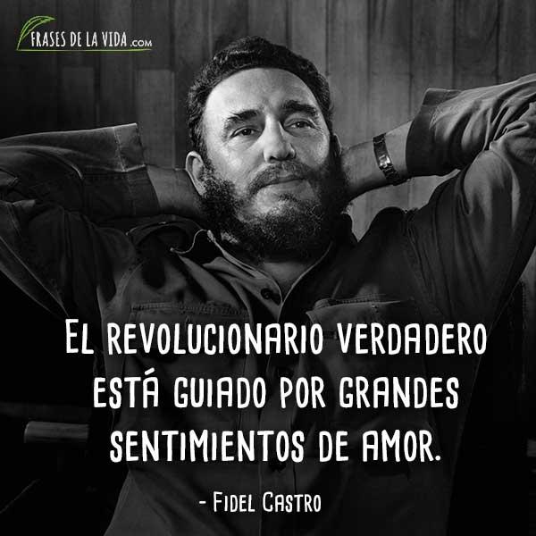 Frases de Fidel Castro, El revolucionario verdadero está guiado por grandes sentimientos de amor.