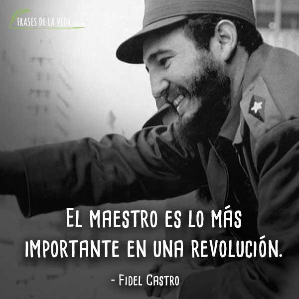 Frases de Fidel Castro, El maestro es lo más importante en una revolución.