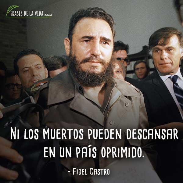 Frases de Fidel Castro, Ni los muertos pueden descansar en un país oprimido.