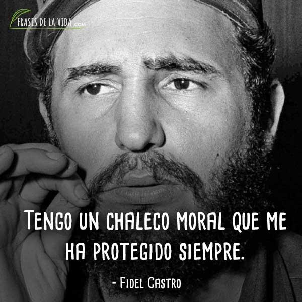 Frases de Fidel Castro, Tengo un chaleco moral que me ha protegido siempre.
