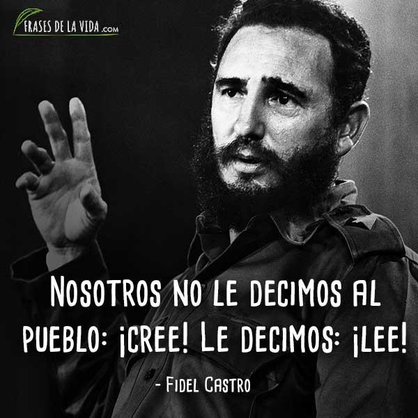 Frases de Fidel Castro, Nosotros no le decimos al pueblo: ¡cree! Le decimos: ¡lee!