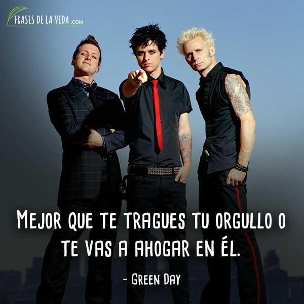Frases de Green Day, Mejor que te tragues tu orgullo ote vas a ahogar en él.
