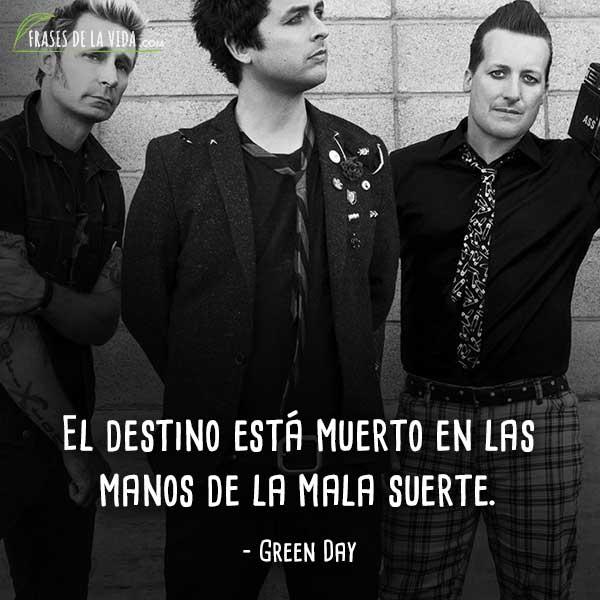 Frases de Green Day, El destino está muerto en las manos de la mala suerte.