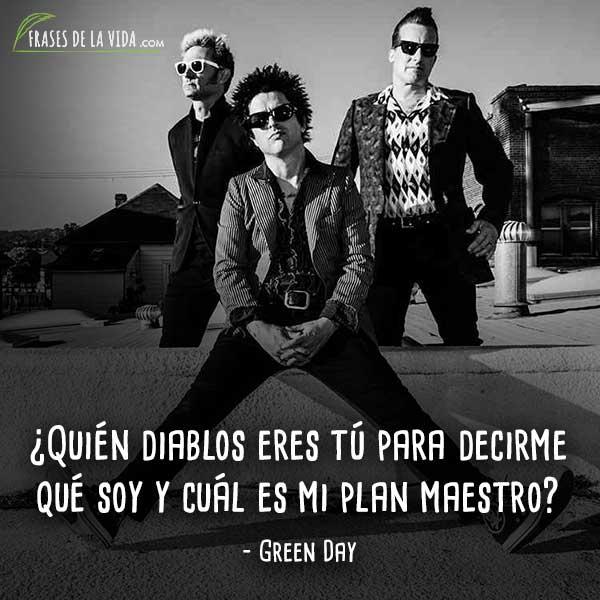 Frases de Green Day, ¿Quién diablos eres tú para decirme qué soy y cuál es mi plan maestro?