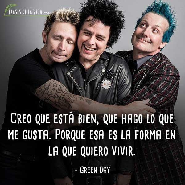 Frases de Green Day, Creo que está bien, que hago lo que me gusta.Porque esa es la forma en la que quiero vivir.