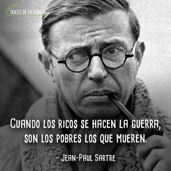 Frases de Jean-Paul Sartre, Cuando los ricos se hacen la guerra, son los pobres los que mueren.