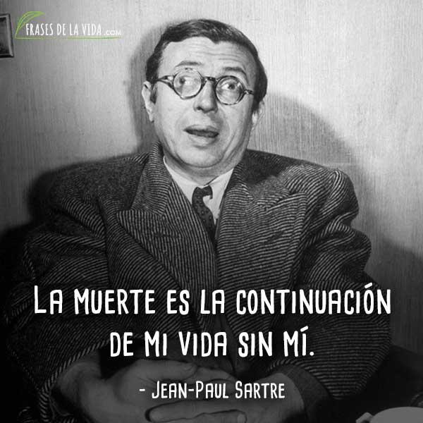 Frases de Jean-Paul Sartre, La muerte es la continuación de mi vida sin mí.