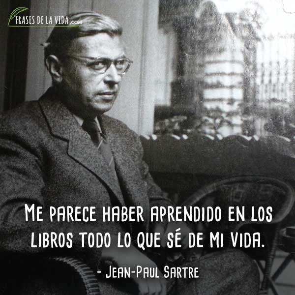 Frases de Jean-Paul Sartre, Me parece haber aprendido en los librostodo lo que sé de mi vida.