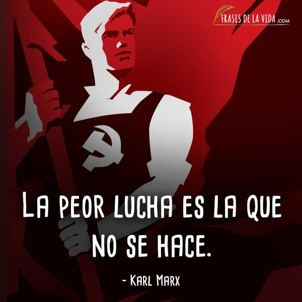 Frases de Karl Marx, La peor lucha es la que no se hace.