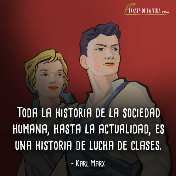 Frases de Karl Marx, Toda la historia de la sociedad humana, hasta la actualidad, es una historia de lucha de clases.