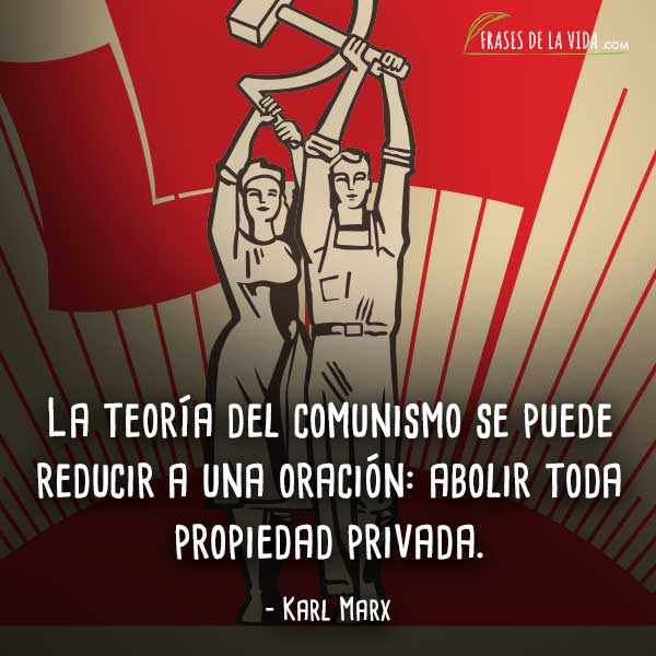 Frases de Karl Marx, La teoría del comunismo se puede reducir a una oración: abolir toda propiedad privada.