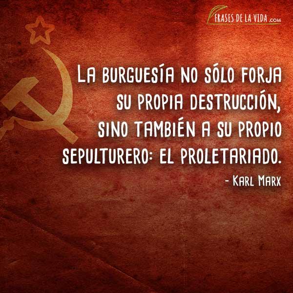Frases de Karl Marx, La burguesía no sólo forja su propia destrucción, sino también a su propio sepulturero: el proletariado.