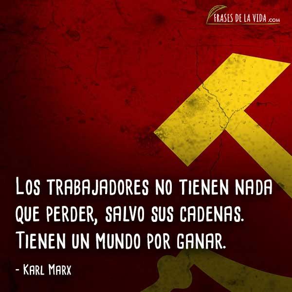 Frases de Karl Marx, Los trabajadores no tienen nada que perder, salvo sus cadenas. Tienen un mundo por ganar.