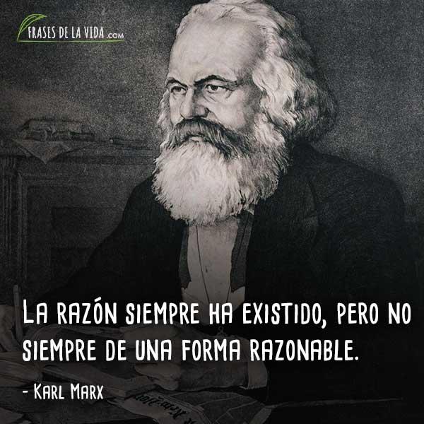 Frases de Karl Marx, La razón siempre ha existido, pero no siempre de una forma razonable.