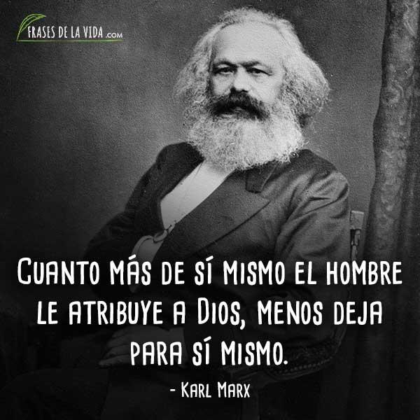Frases de Karl Marx, Cuanto más de sí mismo el hombre le atribuye a Dios, menos deja para sí mismo.