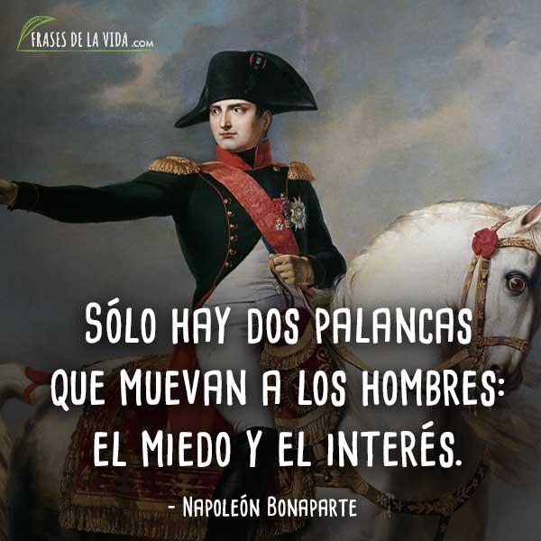 Frases de Napoleon Bonaparte, Sólo hay dos palancas que muevan a los hombres: el miedo y el interés.