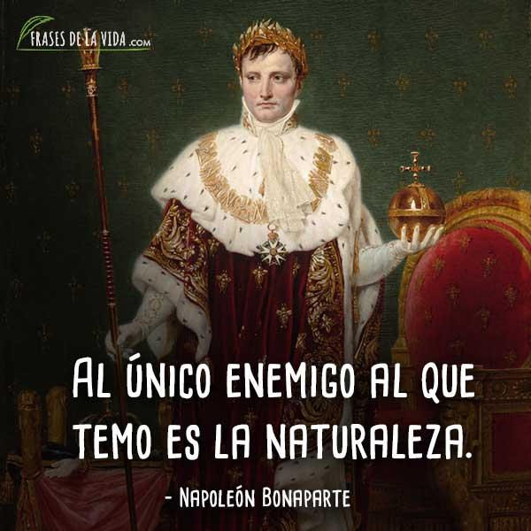 Frases de Napoleon Bonaparte, Al único enemigo al que temo es la naturaleza.