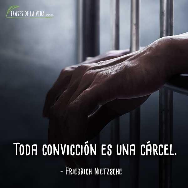 Frases de Nietzsche, Toda convicción es una cárcel.