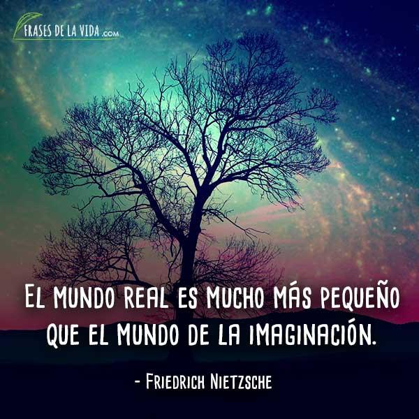Frases de Nietzsche, El mundo real es mucho más pequeño que el mundo de la imaginación.