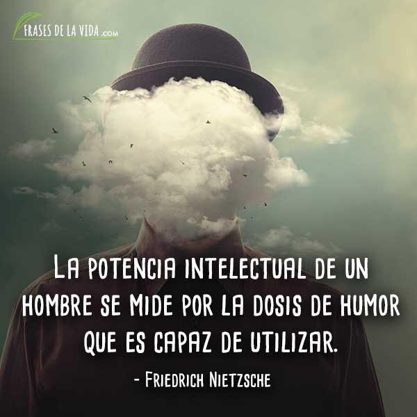 Frases de Nietzsche, La potencia intelectual de un hombre se mide por la dosis de humor que es capaz de utilizar.
