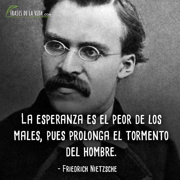 Frases de Nietzsche, La esperanza es el peor de los males, pues prolonga el tormento del hombre.