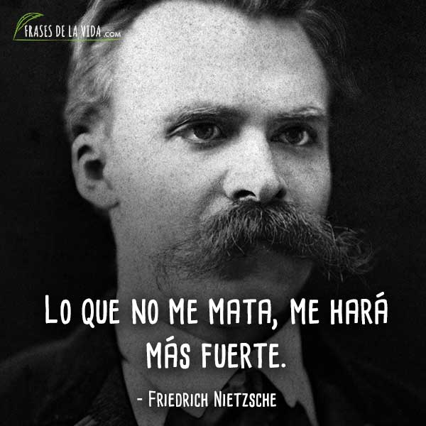 Frases de Nietzsche, Lo que no me mata, me hará más fuerte.