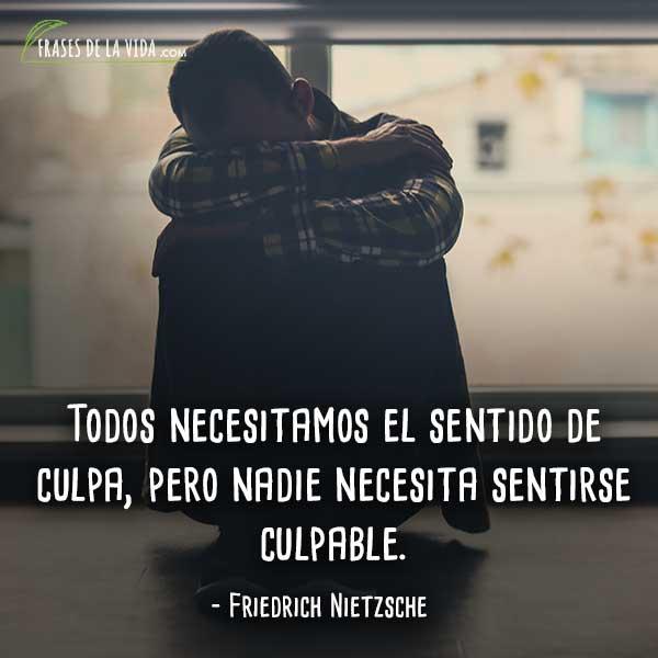 Frases de Nietzsche, Todos necesitamos el sentido de culpa, pero nadie necesita sentirse culpable.