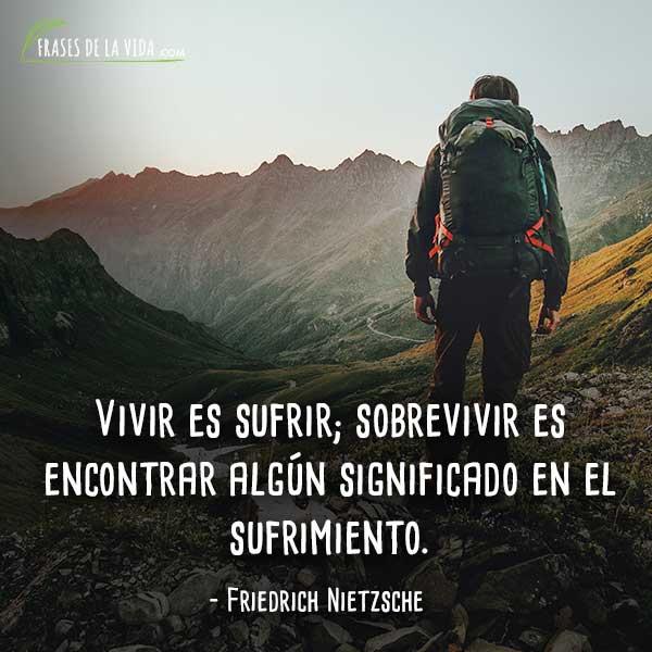 Frases de Nietzsche, Vivir es sufrir; sobrevivir es encontrar algún significado en el sufrimiento.