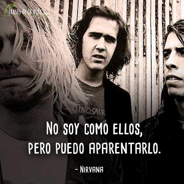 Frases de Nirvana, No soy como ellos, pero puedo aparentarlo.