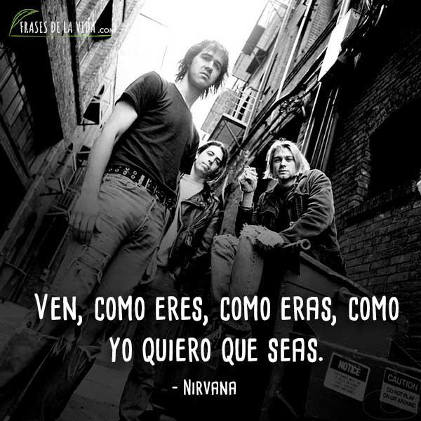 Frases de Nirvana, Ven, como eres, como eras, como yo quiero que seas.
