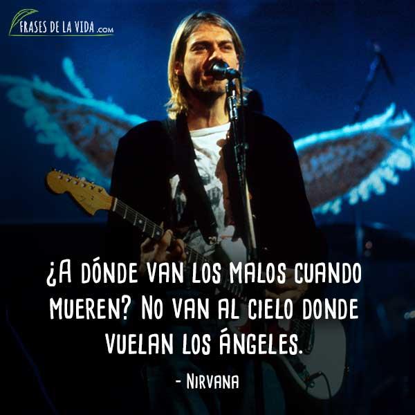 Frases de Nirvana, ¿A dónde van los malos cuando mueren? No van al cielo donde vuelan los ángeles.