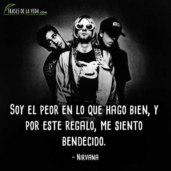 Frases de Nirvana, Soy el peor en lo que hago bien, y por este regalo, me siento bendecido.