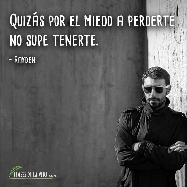 Frases de Rayden, Quizás por el miedo a perderte no supe tenerte.