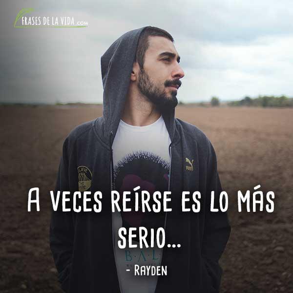Frases de Rayden, A veces reírse es lo más serio…