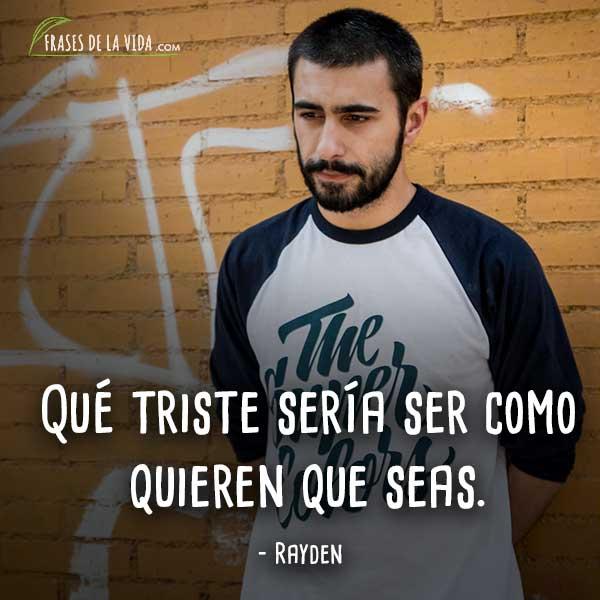Frases de Rayden, Qué triste sería ser como quieren que seas.