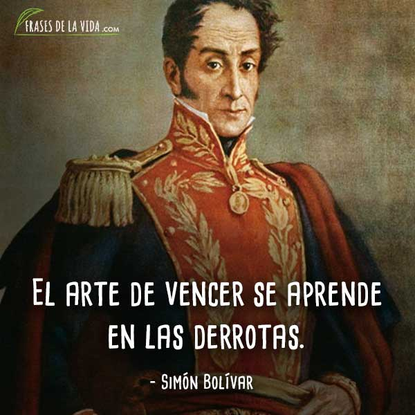 Frases De Simón Bolívar El Arte De Vencer Se Aprende En Las