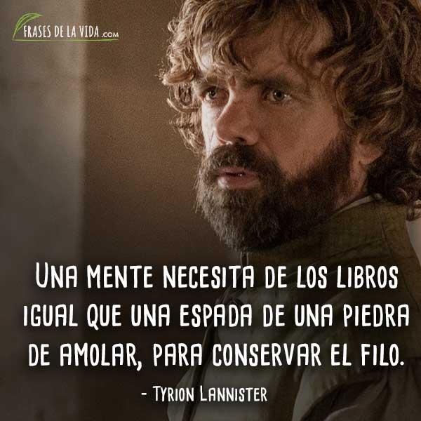 Frases de Tyrion Lannister, Frases de Tyrion Lannister, una mente necesita de los libros igual que una espada de una piedra de amolar, para conservar el filo.