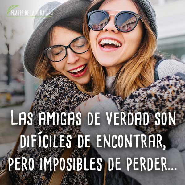 Frases para mi mejor amiga, Las amigas de verdad son difíciles de encontrar, pero imposibles de perder…