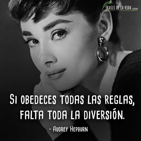 Frases de Audrey Hepburn, Si obedeces todas las reglas, falta toda la diversión.