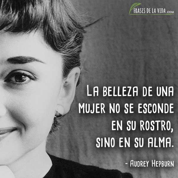 Frases de Audrey Hepburn, La belleza de una mujer no se esconde en su rostro, sino en su alma.