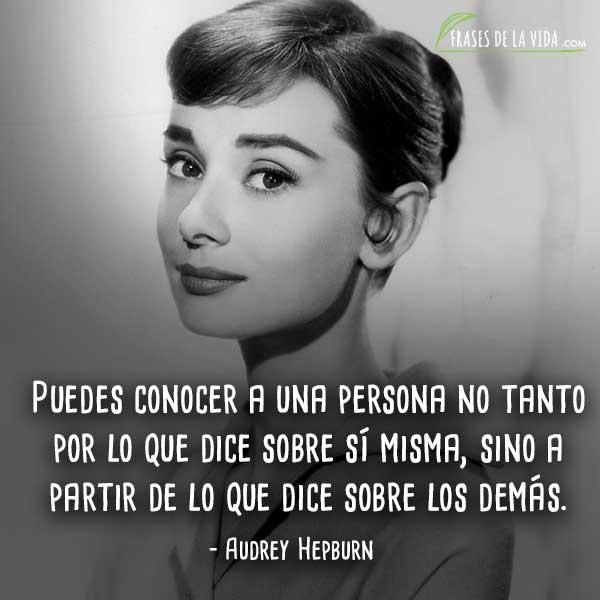 Frases de Audrey Hepburn, Puedes conocer a una persona no tanto por lo que dice sobre sí misma, sino a partir de lo que dice sobre los demás.