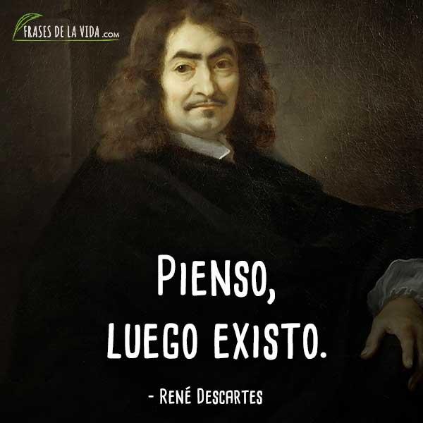 Frases de Descartes, Pienso, luego existo.