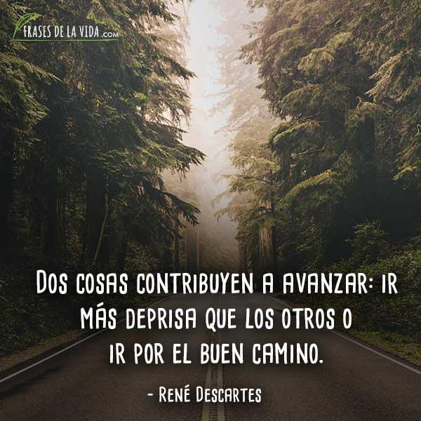 Frases de Descartes, Dos cosas contribuyen a avanzar: ir más deprisa que los otros o ir por el buen camino.