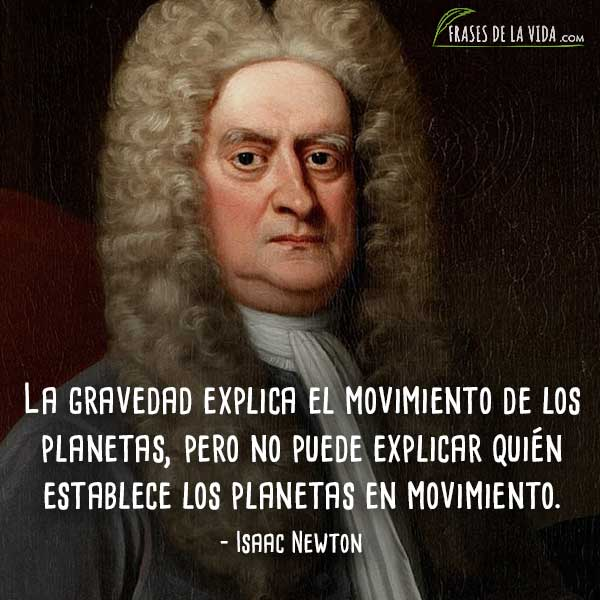 50 Frases De Isaac Newton Fundador De La Física Clásica