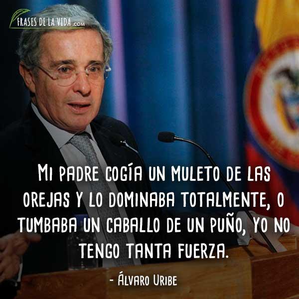 Frases De álvaro Uribe 7 Frases De La Vida